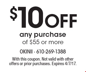 $10 Off any purchase of $55 or more. With this coupon. Not valid with other offers or prior purchases. Expires 4/7/17.