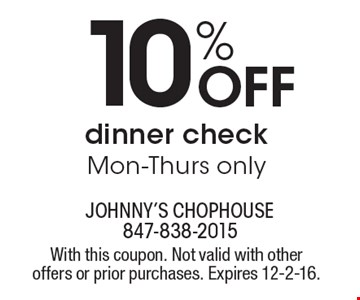 10% Off Dinner Check. Mon-Thurs only. With this coupon. Not valid with other offers or prior purchases. Expires 12-2-16.