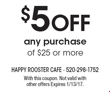 $5 Off any purchase of $25 or more. With this coupon. Not valid with other offers Expires 1/13/17.