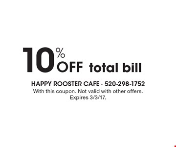 10% Off total bill. With this coupon. Not valid with other offers. Expires 3/3/17.