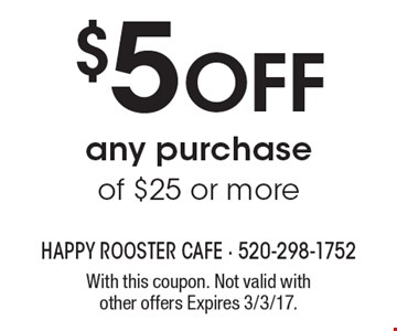 $5 Off any purchase of $25 or more. With this coupon. Not valid with other offers Expires 3/3/17.