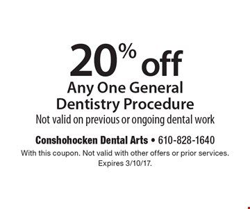 20% off Any One General Dentistry Procedure. Not valid on previous or ongoing dental work. With this coupon. Not valid with other offers or prior services. Expires 3/10/17.