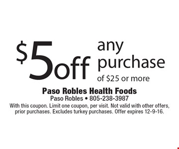 $5 off any purchase of $25 or more. With this coupon. Limit one coupon, per visit. Not valid with other offers, prior purchases. Excludes turkey purchases. Offer expires 12-9-16.