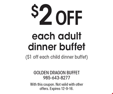 $2 Off each adult dinner buffet ($1 off each child dinner buffet). With this coupon. Not valid with other offers. Expires 12-9-16.