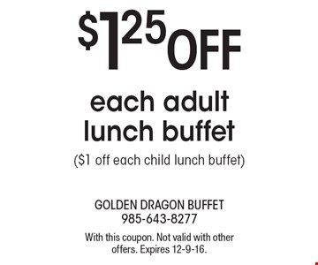$1.25 Off each adult lunch buffet ($1 off each child lunch buffet). With this coupon. Not valid with other offers. Expires 12-9-16.