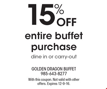 15% Off entire buffet purchase dine in or carry-out. With this coupon. Not valid with other offers. Expires 12-9-16.