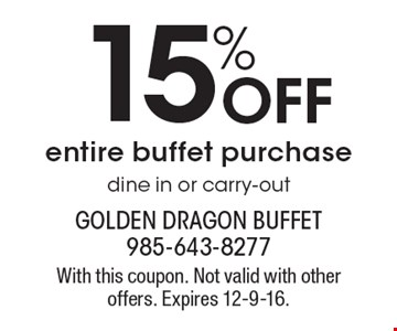 15% Off entire buffet purchase. Dine in or carry-out. With this coupon. Not valid with other offers. Expires 12-9-16.