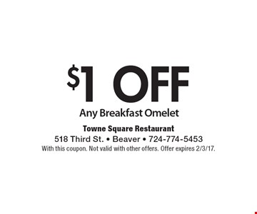 $1 off Any Breakfast Omelet. With this coupon. Not valid with other offers. Offer expires 2/3/17.