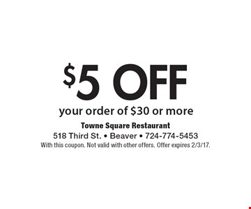 $5 off your order of $30 or more. With this coupon. Not valid with other offers. Offer expires 2/3/17.