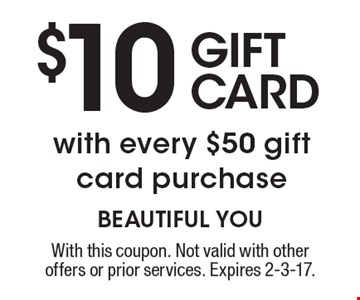 $10 gift card with every $50 gift card purchase. With this coupon. Not valid with other offers or prior services. Expires 2-3-17.