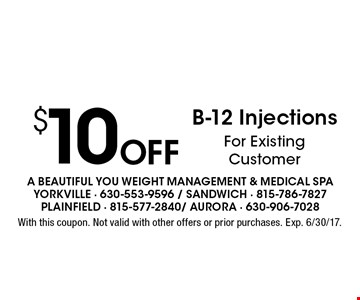$10 off B-12 injections for existing customer. With this coupon. Not valid with other offers or prior purchases. Exp. 6/30/17.