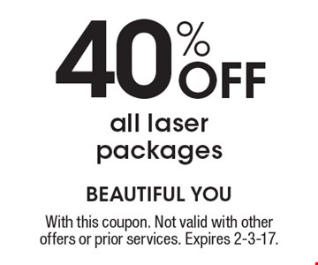 40% off all laser packages. With this coupon. Not valid with other offers or prior services. Expires 2-3-17.