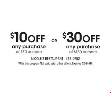 $30 OFF any purchase of $130 or more. $10 OFF any purchase of $30 or more. With this coupon. Not valid with other offers. Expires 12-9-16.