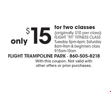 only$ 15 for two classes (originally $10 per class) flight