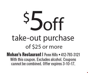 $5 off take-out purchase of $25 or more. With this coupon. Excludes alcohol. Coupons cannot be combined. Offer expires 3-10-17.