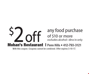 $2 off any food purchase of $10 or more. Excludes alcohol. Dine in only. With this coupon. Coupons cannot be combined. Offer expires 3-10-17.