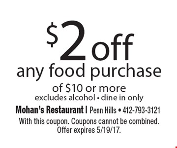 $2 off any food purchase of $10 or more. Excludes alcohol. Dine in only. With this coupon. Coupons cannot be combined. Offer expires 5/19/17.