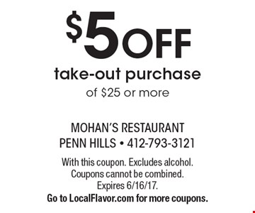 $5 OFF take-out purchase of $25 or more. With this coupon. Excludes alcohol. Coupons cannot be combined. Expires 6/16/17. Go to LocalFlavor.com for more coupons.