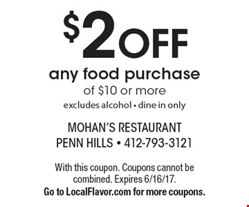 $2 OFF any food purchase of $10 or more. excludes alcohol. dine in only. With this coupon. Coupons cannot be combined. Expires 6/16/17. Go to LocalFlavor.com for more coupons.