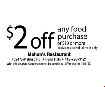 $2 off any food purchase of $10 or more excludes alcohol - dine in only. With this coupon. Coupons cannot be combined. Offer expires 10/6/17.