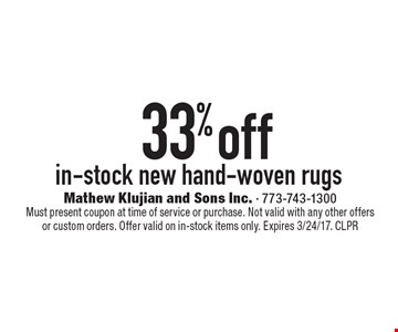 33% off in-stock new hand-woven rugs. Must present coupon at time of service or purchase. Not valid with any other offers or custom orders. Offer valid on in-stock items only. Expires 3/24/17. CLPR