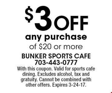 $3 OFF any purchase of $20 or more. With this coupon. Valid for sports cafe dining. Excludes alcohol, tax and gratuity. Cannot be combined with other offers. Expires 3-24-17.