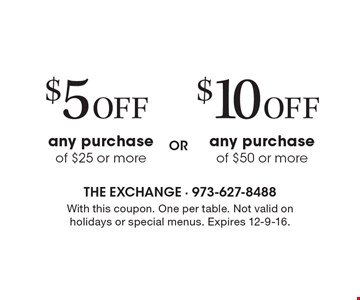 $5off any purchase of $25 or more OR $10off any purchase of $50 or more. With this coupon. One per table. Not valid on holidays or special menus. Expires 12-9-16.