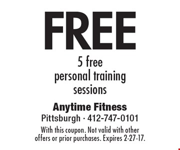 5 free personal training sessions. With this coupon. Not valid with other offers or prior purchases. Expires 2-27-17.
