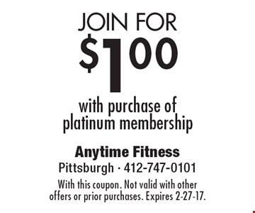 Join for $1.00 with purchase of platinum membership. With this coupon. Not valid with other offers or prior purchases. Expires 2-27-17.