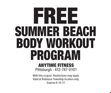 Free summer beach body workout program. With this coupon. Restrictions may apply. Valid at Robinson Township location only. Expires 6-16-17.