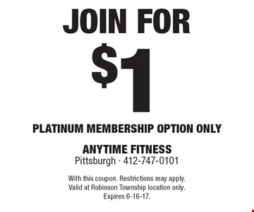 Join for $1. Platinum membership option only. With this coupon. Restrictions may apply. Valid at Robinson Township location only. Expires 6-16-17.