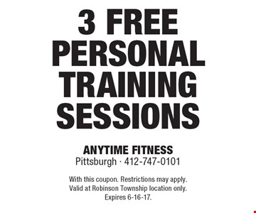 3 free personal training sessions. With this coupon. Restrictions may apply. Valid at Robinson Township location only. Expires 6-16-17.