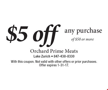 $5 off any purchase of $50 or more. With this coupon. Not valid with other offers or prior purchases. Offer expires 1-31-17.
