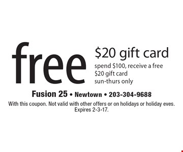 Free $20 gift card. Spend $100, receive a free $20 gift card. Sun-Thurs only. With this coupon. Not valid with other offers or on holidays or holiday eves. Expires 2-3-17.