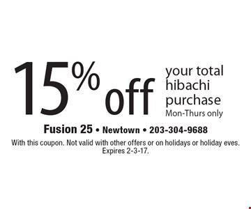 15% off your total hibachi purchase. Mon-Thurs only. With this coupon. Not valid with other offers or on holidays or holiday eves. Expires 2-3-17.