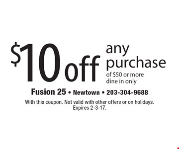 $10 off any purchase of $50 or more. Dine in only. With this coupon. Not valid with other offers or on holidays. Expires 2-3-17.
