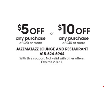 $5 off any purchase of $20 or more OR $10 off any purchase of $40 or more. With this coupon. Not valid with other offers. Expires 2-3-17.