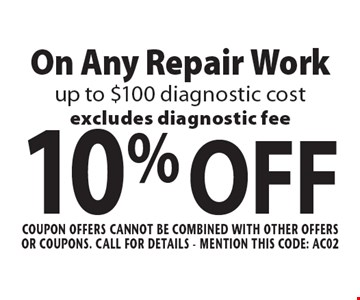 10% OFF On Any Repair Work up to $100 diagnostic cost. Excludes diagnostic fee. Coupon offers cannot be combined with other offers or coupons. Call For Details. Mention this code: AC02