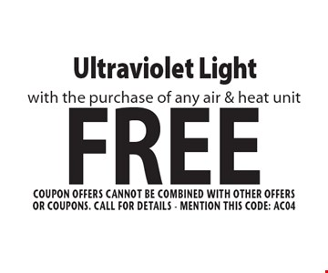 FREE Ultraviolet Light with the purchase of any air & heat unit. Coupon offers cannot be combined. With other offers or coupons. Call For Details. Mention this code: AC04