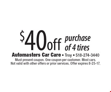 $40off purchase of 4 tires. Must present coupon. One coupon per customer. Most cars. Not valid with other offers or prior services. Offer expires 8-25-17.