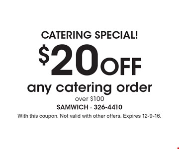 Catering Special! $20 Off any catering order over $100. With this coupon. Not valid with other offers. Expires 12-9-16.