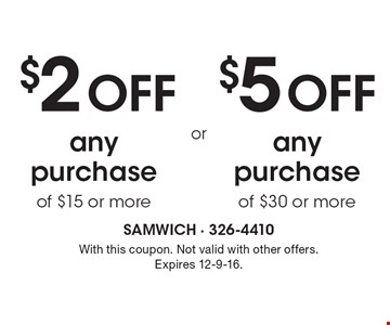 $2 Off any purchase of $15 or more or $5 Off any purchase of $30 or more. With this coupon. Not valid with other offers. Expires 12-9-16.