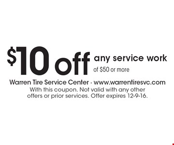 $10 off any service work of $50 or more. With this coupon. Not valid with any other offers or prior services. Offer expires 12-9-16.