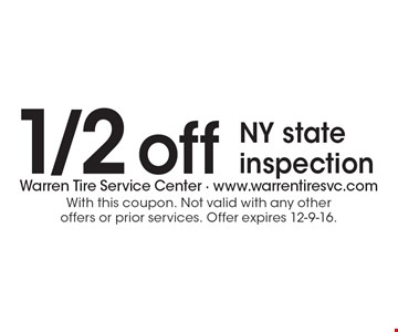 1/2 off NY state inspection. With this coupon. Not valid with any other offers or prior services. Offer expires 12-9-16.
