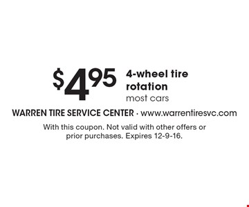 $4.95 4-wheel tire rotation. Most cars. With this coupon. Not valid with other offers or prior purchases. Expires 12-9-16.