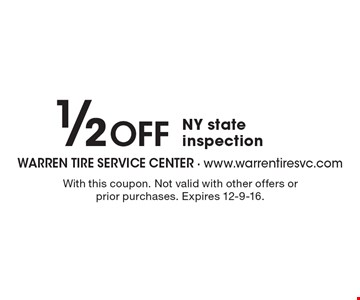 1/2 Off NY state inspection. With this coupon. Not valid with other offers or prior purchases. Expires 12-9-16.