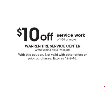 $10 off service work of $50 or more. With this coupon. Not valid with other offers or prior purchases. Expires 12-9-16.