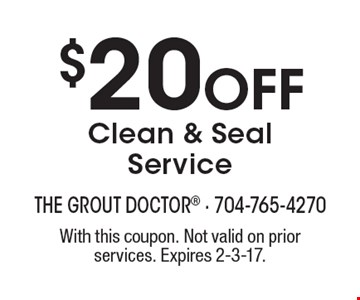 $20 Off Clean & Seal Service. With this coupon. Not valid on prior services. Expires 2-3-17.