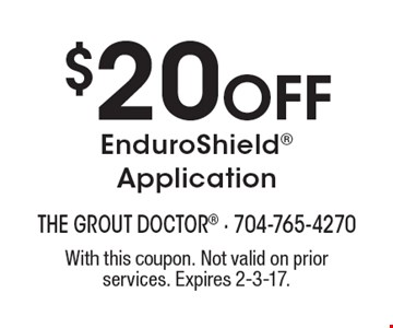 $20 Off EnduroShield Application. With this coupon. Not valid on prior services. Expires 2-3-17.