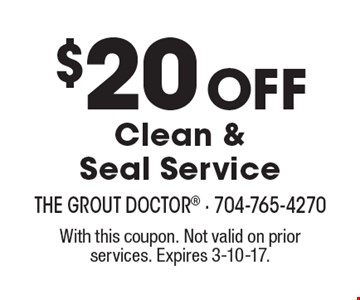 $20 Off Clean & Seal Service. With this coupon. Not valid on prior services. Expires 3-10-17.